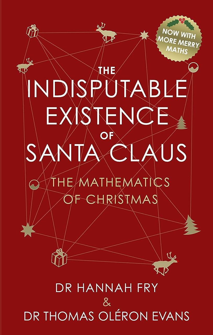 不適切な消費者みぞれThe Indisputable Existence of Santa Claus: The Mathematics of Christmas (English Edition)