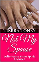 Not My Spouse: Deliverance From Spirit Spouses