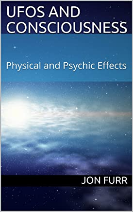 UFOs and Consciousness: Physical and Psychic Effects