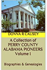 A Collection of PERRY COUNTY ALABAMA PIONEERS VOLUME I: BIOGRAPHIES & GENEALOGIES Kindle Edition