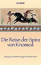 Die Reise der Spira von Knossos: Eine junge Frau findet ihren Weg in der Welt der Minoer (German Edition)