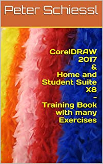 CorelDRAW 2017 & Home and Student Suite X8 - Training Book with many Exercises