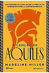 A canção de Aquiles: Uma releitura da Ilíada, em que a glória de um semideus encontra o amor de um príncipe eBook Kindle
