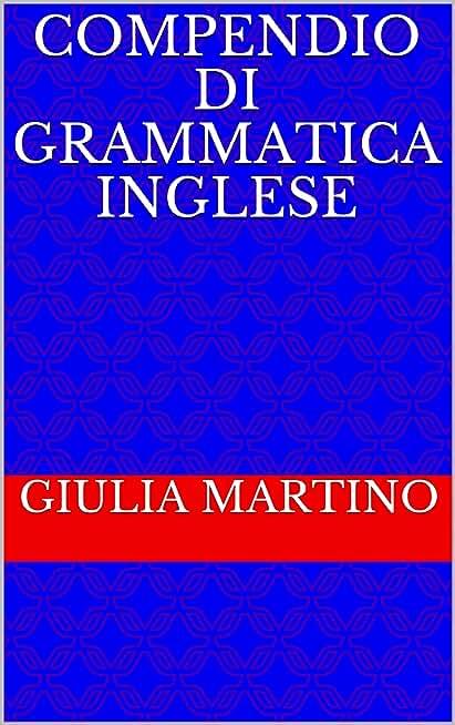 Compendio di Grammatica Inglese (Italian Edition)