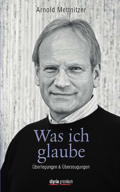 Was ich glaube: Überlegungen und Überzeugungen (German Edition)
