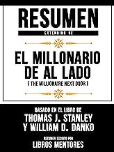 Resumen Extendido De El Millonario De Al Lado (The Millionaire Next Door) - Basado En El Libro De Thomas J. Stanley y Will...