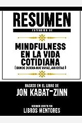 Resumen Extendido De Mindfulness En La Vida Cotidiana (Donde Quiera Que Vayas, Ahi Estas) - Basado En El Libro De Jon Kabat-Zinn (Spanish Edition) Kindle Edition