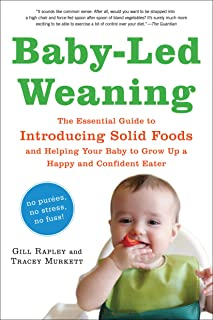Baby-Led Weaning: The Essential Guide to Introducing Solid Foods-and Helping Your Baby to..