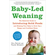 Baby-Led Weaning: The Essential Guide to Introducing Solid Foods-and Helping Your Baby to Grow Up...