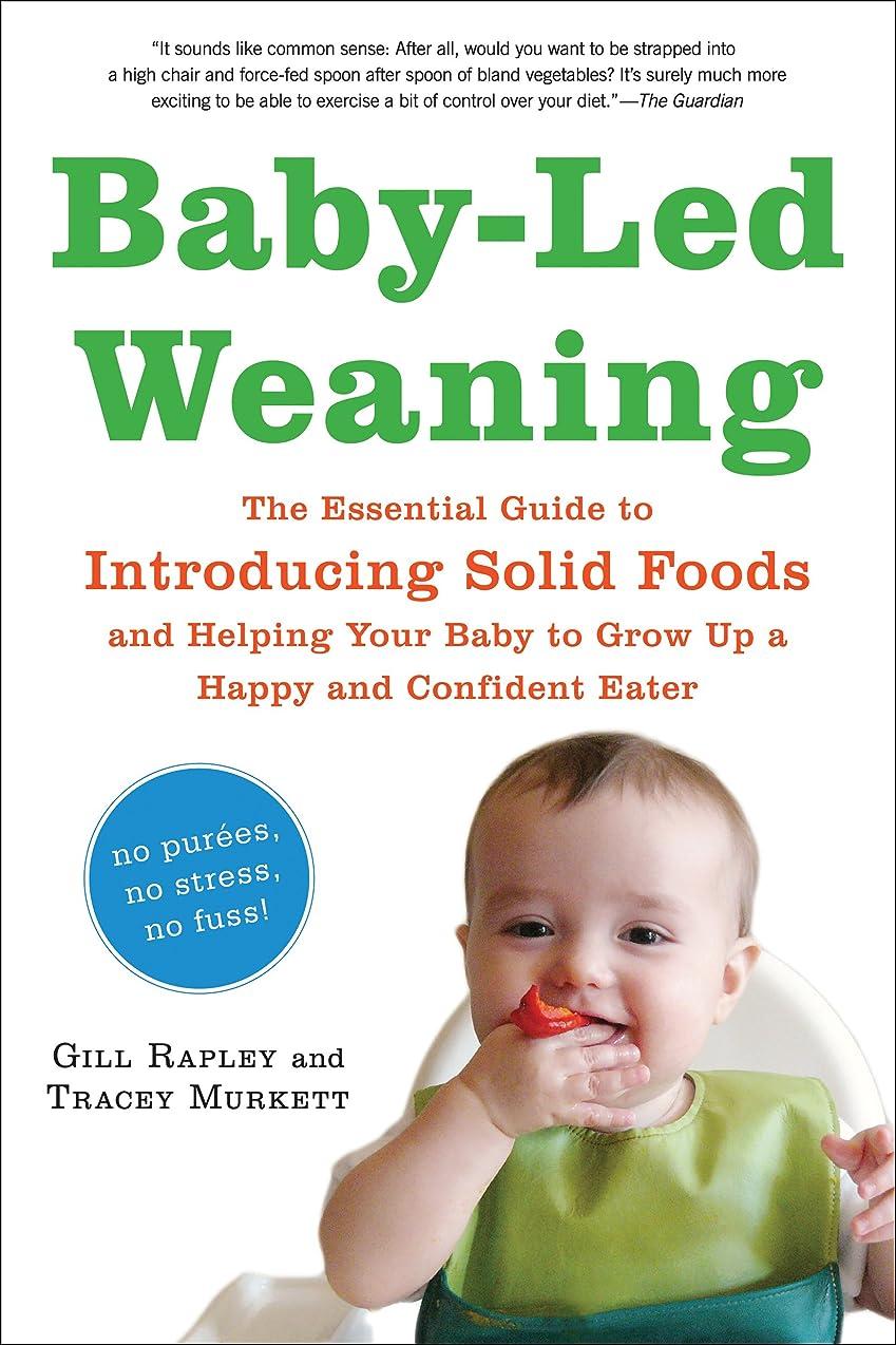 休暇送った独特のBaby-Led Weaning: The Essential Guide to Introducing Solid Foods—and Helping Your Baby to Grow Up a Happy and Confident Eater (English Edition)
