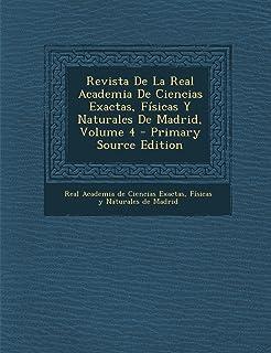 Revista de La Real Academia de Ciencias Exactas, Fisicas y Naturales de Madrid, Volume 4 - Primary Source Edition