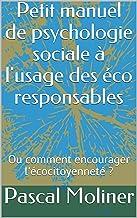 Petit manuel de psychologie sociale à l'usage des éco responsables: Ou comment encourager l'écocitoyenneté ? (French Edition)
