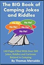 The BIG Book of Campfire Jokes and Riddles: 140 Pages Filled With Over 500 Jokes, Riddles and Cartoons Related to Camping (Creative Campfires 1)