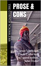Prose & Cons: A Corner Scribblers Flash Collection w/ guest author, John Drake (Corner Scribblers Quarterly Collections Bo...