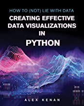 How to (Not) Lie with Data: Creating Effective Data Visualizations with Python (English Edition)