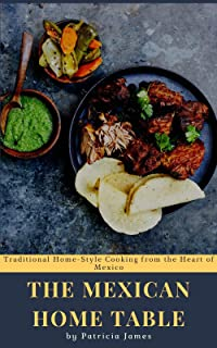 The Mexican Home Table: Traditional Home-Style Cooking from the Heart of Mexico (English Edition)