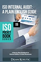 ISO Internal Audit – A Plain English Guide: A Step-by-Step Handbook for Internal Auditors in Small Businesses (ISO Pocket Book Series 6)