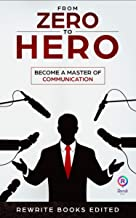 From Zero To Hero - Become a Master of Communication: How Introvert People Can Become Expert Communicators (How to Improve your Social Skills, Effective Communication and Public Speaking)