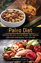 Paleo Diet: Delicious Recipes to Lose Weight, Get Healthy, Look Great and Improve Your Lifestyle