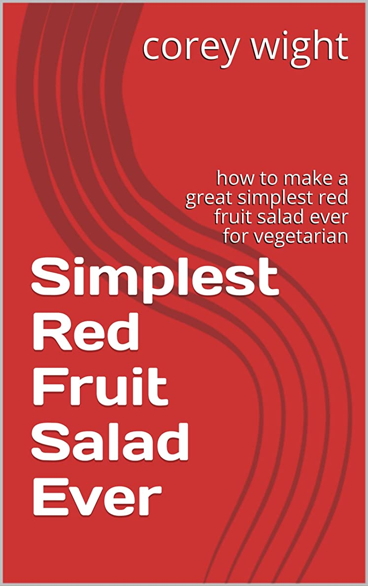 Simplest Red Fruit Salad Ever: how to make a great simplest red fruit salad ever for vegetarian (simple red 5) (English Edition)