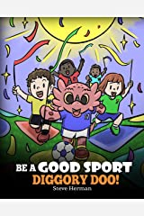 Be A Good Sport, Diggory Doo!: A Story About Good Sportsmanship and How To Handle Winning and Losing (My Dragon Books Book 47) Kindle Edition
