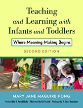Teaching and Learning with Infants and Toddlers: Where Meaning Making Begins
