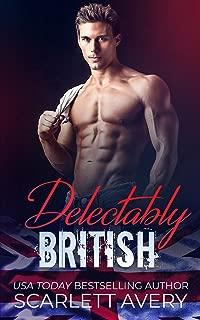 Delectably British: Alpha Male Romance (British Romance Trilogy Book 3)