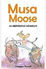 Musa Moose: An Alphabetical Adventure (Alphabet Book, Toddler Book, Baby Book) Kindle Edition