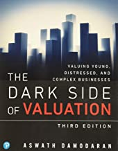 Dark Side of Valuation, The: Valuing Young, Distressed, and Complex Businesses