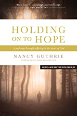 Holding On to Hope: A Pathway through Suffering to the Heart of God Kindle Edition