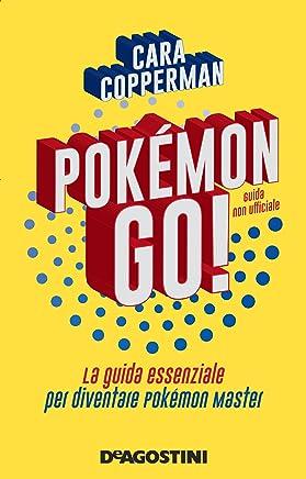 POKÉMON GO! La guida essenziale per diventare pokémon master: Guida non ufficiale