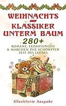 Weihnachts-Klassiker unterm Baum: 280+ Romane, Erzählungen & Märchen zur schönsten Zeit des Jahres (Illustrierte Ausgabe):...