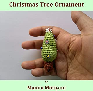 Christmas Tree Ornament | Crochet Pattern For Home Decor: A Miniature Amigurumi For Holidays & DIY Crafts