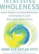 Increasing Wholeness: Jewish Wisdom and Guided Meditations to Strengthen and Calm Body, Heart, Mind and Spirit