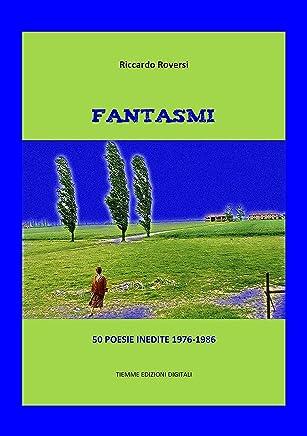 Fantasmi: 90 poesie inedite 1976-1986 (Ebook Letteratura)