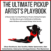 The Ultimate Pickup Artist's Playbook: 9 Manuscripts Covering Picking Up Women, Dating Strategies for Men, How to get a Girlfriend or Girlfriends, and a Plethora of Essential Pickup Artist Secrets
