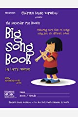 The Recorder Fun Book's Big Song Book: Featuring More than Seventy Songs Using Just Six Different Notes Kindle Edition