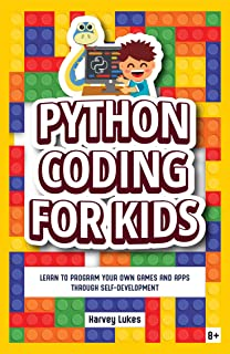 Python Coding for Kids: Learn to Program your Own Games and Apps through Self-Development