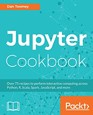 Jupyter Cookbook: Over 75 recipes to perform interactive computing across Python, R, Scala, Spark, JavaScript, and more