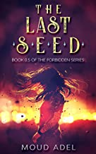 The Last Seed: Book 0.5 of The Forbidden Series