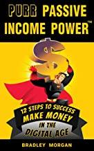 PURR Passive Income Power(TM): 12 Steps to Success, Make Money in the Digital Age (English Edition)