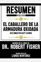 """Resumen Expandido De """"El Caballero De La Armadura Oxidada (The Knight In Rusty Armor)"""" Basado En El Libro De Dr. Robert Fisher (Spanish Edition) Kindle Edition"""