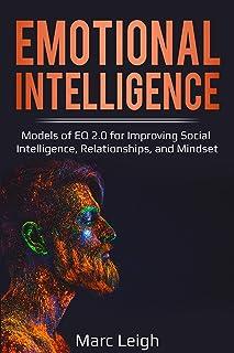Emotional Intelligence: Models of EQ 2.0 for Improving Social Intelligence, Relationships, and Mindset (EI 2 Book 1)