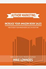 How To Boost Your Amazon Book Sales: An Authors Guide To Getting The Best From Amazon Kindle Edition
