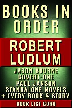 Robert Ludlum Books in Order: Jason Bourne series, Covert-One books, Paul Janson books, all standalone novels, plus, a Robert Ludlum biography. (Series Order Book 13)