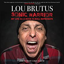 Sonic Warrior: My Life as a Rock N Roll Reprobate: Tales of Sex, Drugs, and Vomiting at Inopportune Moments