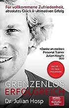 Grenzenlos erfolgreich: Das Nr. 1 30-Tage-Programm – Für vollkommene Zufriedenheit, absolutes Glück und ultimativen Erfolg (German Edition)