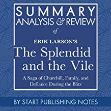 Summary, Analysis, and Review of Erik Larson's The Splendid and the Vile: A Saga of Churchill, Family, and Defiance During...