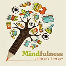 Mindfulness: Children's Therapy - Instrumental Music for Concentration, Good Education, Kids Zen, Relaxation & Stress Relief