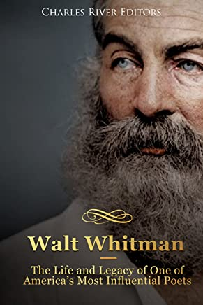 Walt Whitman: The Life and Legacy of One of America's Most Influential Poets